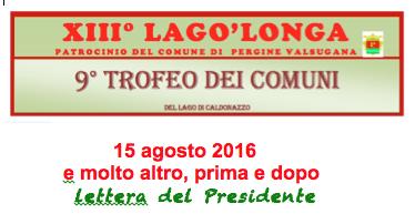 EVENTI ESTATE 2016: CENA SOCIALE DI FERRAGOSTO – 13^ LAGO'LONGA – 9° TROFEO DEI COMUNI – 2^ LAGOLOSA